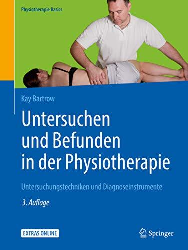 Untersuchen und Befunden in der Physiotherapie: Untersuchungstechniken und Diagnoseinstrumente (Physiotherapie Basics)