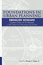 Foundations in Urban Planning - Ebenezer Howard: Garden Cities of To-Morrow & The Garden City Movement Up-To-Date