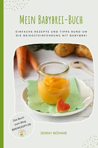 Mein Babybrei-Buch - Einfache Rezepte und Tipps rund um die Beikosteinführung mit Babybrei