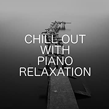 Chill Out With Piano Relaxation