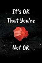 It's OK That You're Not OK: Lovers Gifts For Women/Men/Boss/Coworkers/Colleagues/Students/Friends/Lined Notebook | Size 6 x 9 | Journal 120 Pages.