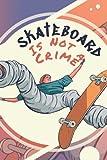 Skateboarding Is Not a Crime: Skateboarding Journal, Skateboard Exercise Book College Ruled For Flip Trick, Gift For Skateboarders (6'x9') Dot Grid, 100 pages