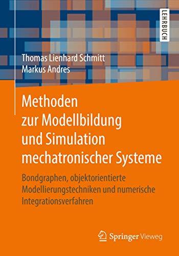 Methoden zur Modellbildung und Simulation mechatronischer Systeme: Bondgraphen, objektorientierte Modellierungstechniken und numerische Integrationsverfahren