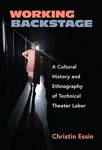 Working Backstage: A Cultural History and Ethnography of Technical Theater Labor (English Edition)