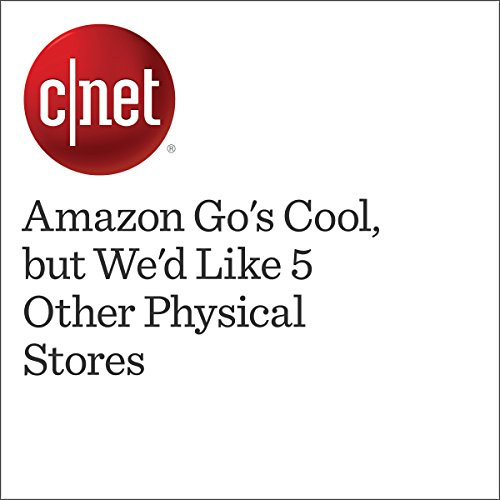 Amazon Go's Cool, but We'd Like 5 Other Physical Stores audiobook cover art
