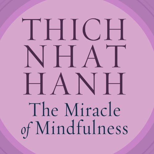 The Miracle of Mindfulness     An Introduction to the Practice of Meditation              By:                                                                                                                                 Thich Nhat Hanh                               Narrated by:                                                                                                                                 John Lee                      Length: 3 hrs and 18 mins     465 ratings     Overall 4.3