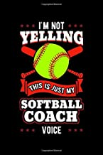 I'm Not Yelling This Is Just My Softball Coach Voice: Bat and Ball Game Notebook to Write in, 6x9, Lined, 120 Pages Journal