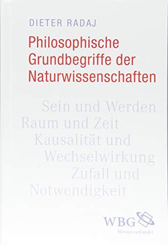 Philosophische Grundbegriffe der Naturwissenschaften: Sein und Werden, Raum und Zeit, Kausalität und Wechselwirkung, Zufall und Notwendigkeit