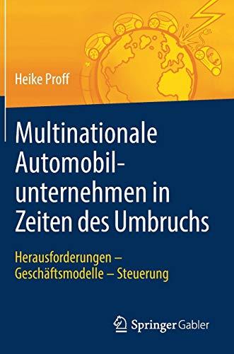 Multinationale Automobilunternehmen in Zeiten des Umbruchs: Herausforderungen - Geschäftsmodelle - Steuerung