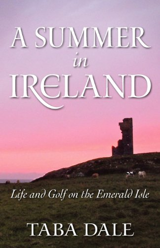 A Summer in Ireland: Life and Golf on the Emerald Isle