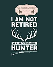 Composition Notebook: funny deer hunting retired hunter gifts - for men woman Journal/Notebook Blank Lined Ruled 100 pages 8x10 inches