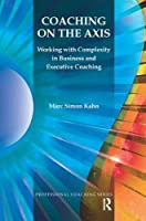 Coaching on the Axis: Working with Complexity in Business and Executive Coaching (Professional Coaching)