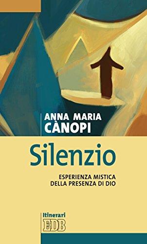 Silenzio: Esperienza mistica della presenza di Dio (Anna Maria Canopi Vol. 1)