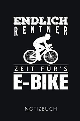 ENDLICH RENTNER ZEIT FÜR'S E-BIKE NOTIZBUCH: Lustige Geschenkidee für Rentner, die E-Bike fahren | Notizbuch mit 110 linierten Seiten | Format 6x9 DIN A5 | Soft cover matt |