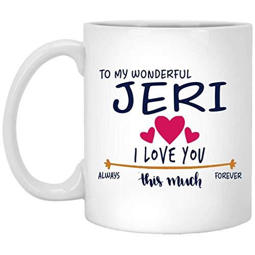 Regalo de San Valentín para mujer Taza con nombre de regalo de cumpleaños - Para mi maravillosa Jeri Te amo tanto siempre, para siempre - Aniversario, boda, Ideas de regalo de cumpleaños para esposa -