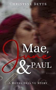 Mae, June and Paul: A Hotel Déjà Vu Story by [Christine Betts]
