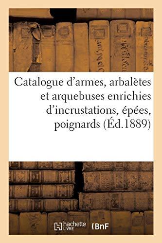 Catalogue d'armes, arbalètes et arquebuses enrichies d'incrustations, épées, poignards: objets de vitrine, médailles et plaquettes