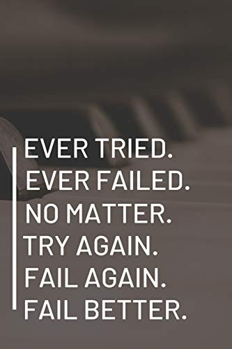 Ever Tried. Ever Failed. No Matter. Try Again. Fail Again. Fail Better.: Novelty Birthday Piano Notebook / Journal / Diary Gifts for Him, Her, Wife, Husband, Mom, Dad