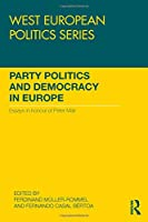 Party Politics and Democracy in Europe: Essays in honour of Peter Mair (West European Politics)