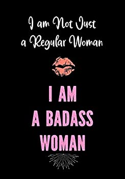 I am Not Just a Regular Woman - I am a Badass Woman  Journals for Women to Write In | Motivational Lined Journal - Notebook - Diary | Inspirational Quote Journal  Motivational Journals for Women