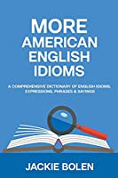 More American English Idioms: A Comprehensive Dictionary of English Idioms, Expressions, Phrases & Sayings