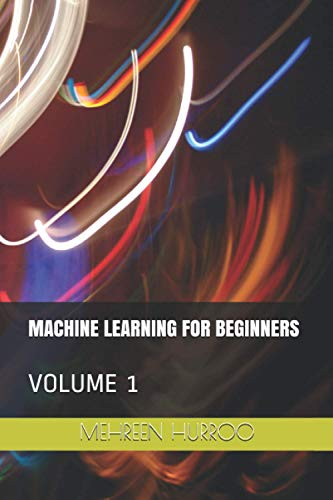 MACHINE LEARNING FOR BEGINNERS: VOLUME 1