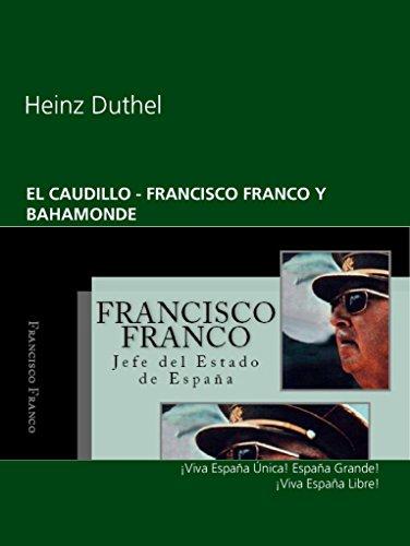 EL CAUDILLO - FRANCISCO FRANCO Y BAHAMONDE: ¡Viva España Única! ¡Viva España Grande! ¡Viva España Libre! eBook: Duthel, Heinz: Amazon.es: Tienda Kindle