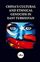 CHINA'S CULTURAL AND ETHNICAL GENOCIDE IN EAST TURKESTAN