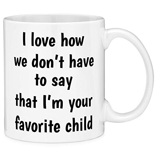 Mugs-XHPrint I Love How We Don't Have to Say That I'm Your Favorite Child Dad Bold Funny Gift Coffee Mug (11oz)