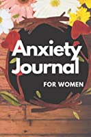 Anxiety Journal For Women: A Journal To Help Liquidate your Anxiety by Tracking Your Mood Swings Daily