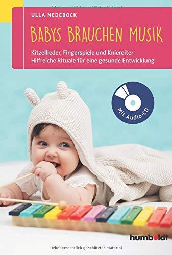 Babys brauchen Musik: Die besten Kitzellieder, Fingerspiele und Kniereiter für zwischendurch. So fördern Sie die Entwicklung Ihres Kindes zwischen 0 und 2 Jahren. Mit Audio-CD