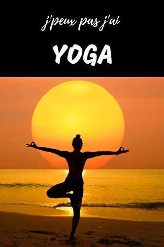 J'peux pas J'ai Yoga Carnet de notes pour passionné: Yogi Pilate Qi Gong | cahier ligné Cadeau Anniversaire, Noël Adulte Ado Femme Fille