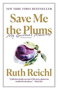 Save Me the Plums: My Gourmet Memoir by [Ruth Reichl]