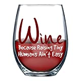 Wine Because Tiny Humans - 15oz Funny Stemless Wine Glass Humorous Gifts for New Moms, First Mothers Day Gift, Dad, Women, Men Because Kids Gag Best Mom Ever Present for Father, Her Him - By Funnwear