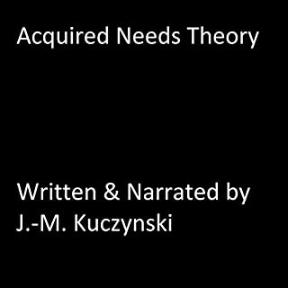 Acquired Needs Theory                   By:                                                                                                                                 J.-M. Kuczynski                               Narrated by:                                                                                                                                 J.-M. Kuczynski                      Length: 2 mins     5 ratings     Overall 4.6