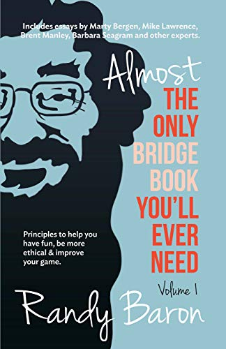 Almost the Only Bridge Book You'll Ever Need: Principles to Help You Have Fun, Be More Ethical & Improve Your Game.
