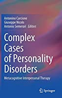 Complex Cases of Personality Disorders: Metacognitive Interpersonal Therapy