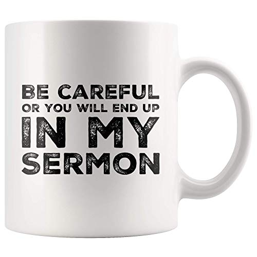 Be Careful Or Youll End Up In My Sermon Mug Coffee Mugs, Worlds Best Funny Pastor Gifts, Awesome Coffee Tea Cups For Preaches, Unique Novelty Minister Presents 11 oz Ceramic White Coffee Mugs