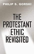 The Protestant Ethic Revisited (Politics History & Social Chan)