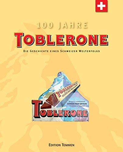 Toblerone. Die Geschichte eines Schweizer Welterfolgs