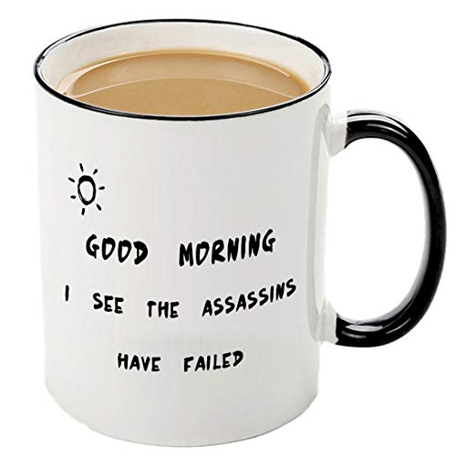 Mecai Funny sayings mug-Good morning. I see the assassins have failed,11 OZ Coffee Cup,Humor Birthday Christmas gifts for women men,sister or brother ideas gag gift