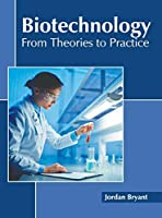 Biotechnology: From Theories to Practice