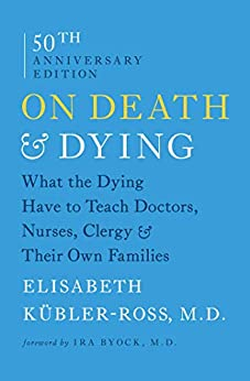 On Death and Dying: What the Dying Have to Teach Doctors, Nurses, Clergy and Their Own Families (English Edition) por [Elisabeth Kubler-Ross]