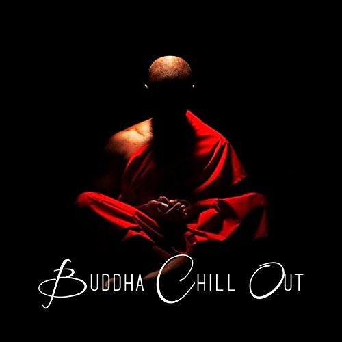 Buddha Chill Out (20 Quality Buddha Bar, Chill Out, Lounge Tracks)