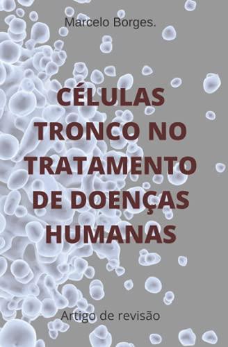 Células tronco no tratamento de doenças humanas: Artigo de revisão (Portuguese Edition)