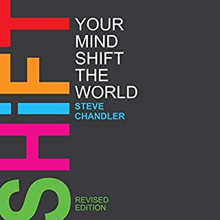 Shift Your Mind Shift the World                   By:                                                                                                                                 Steve Chandler                               Narrated by:                                                                                                                                 Dave Young                      Length: 6 hrs and 29 mins     3 ratings     Overall 3.7