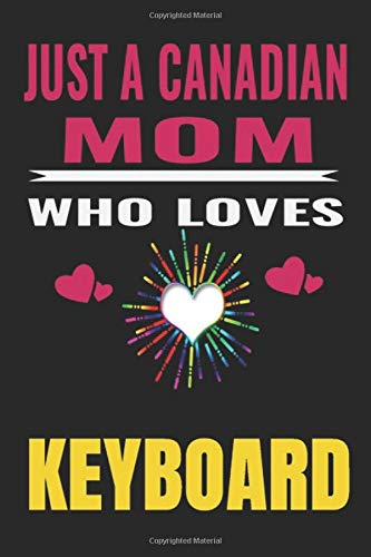 Just a Canadian Mom Who Loves keyboard: Canadian Mom love keyboard ,Notebook/Journal,guest book,Happy Birthday,Cute Girls Journal/Notebook,Old Woman ... Gift For Coworker/Bos,Coworker Notebook