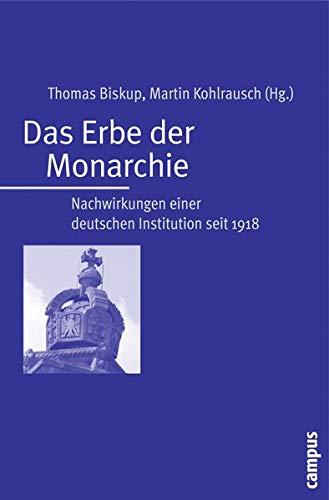 Das Erbe der Monarchie: Nachwirkungen einer deutschen Institution seit 1918