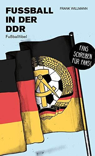 Fußball in der DDR: Fußballfibel (Bibliothek des Deutschen Fußballs)