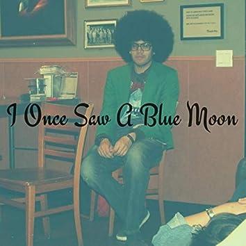 I Once Saw a Blue Moon